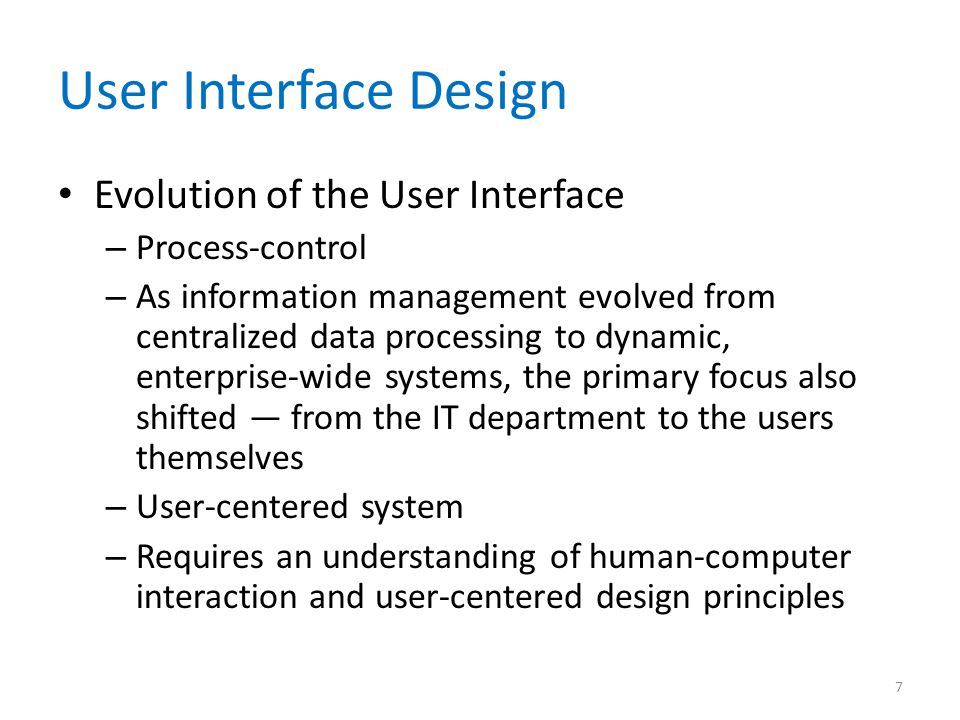 User Interface Design Human-Computer Interaction – Human-computer interaction (HCI) describes the relationship between computers and people who use them to perform their jobs – Graphical user interface (GUI) – Main objective is to create a user-friendly design that is easy to learn and use 8