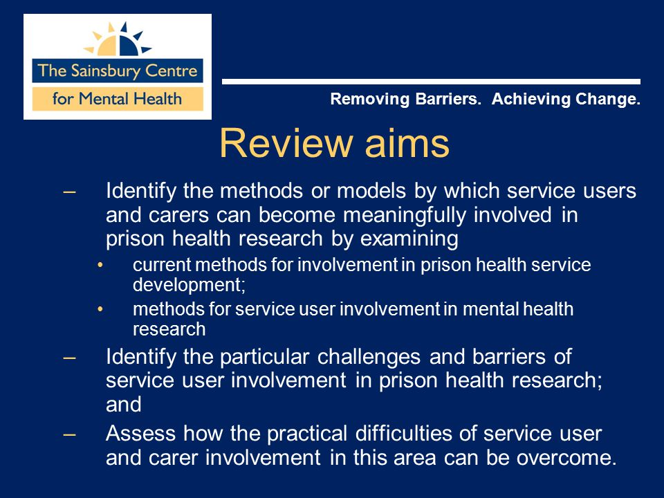 Removing Barriers. Achieving Change. Review aims –Identify the methods or models by which service users and carers can become meaningfully involved in