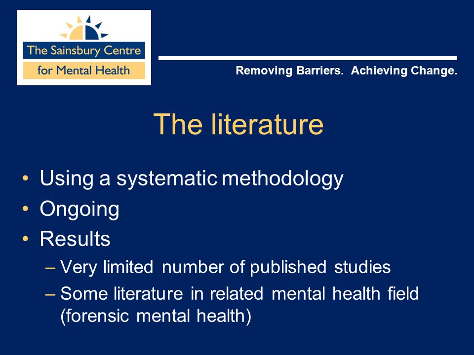 Removing Barriers. Achieving Change. The literature Using a systematic methodology Ongoing Results –Very limited number of published studies –Some lit