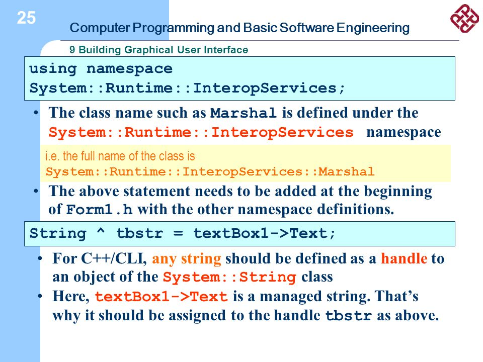 Computer Programming and Basic Software Engineering 9 Building Graphical User Interface 25 using namespace System::Runtime::InteropServices; The class