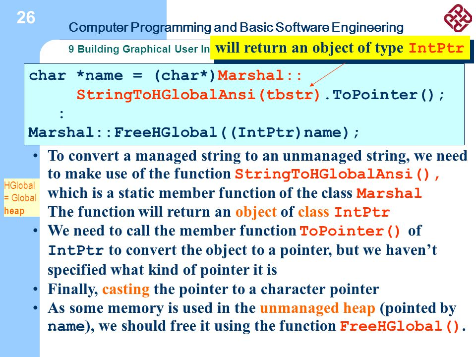 Computer Programming and Basic Software Engineering 9 Building Graphical User Interface 26 char *name = (char*)Marshal:: StringToHGlobalAnsi(tbstr).To