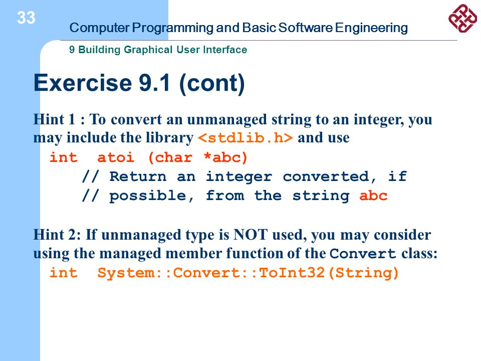 Computer Programming and Basic Software Engineering 9 Building Graphical User Interface 33 Hint 1 : To convert an unmanaged string to an integer, you
