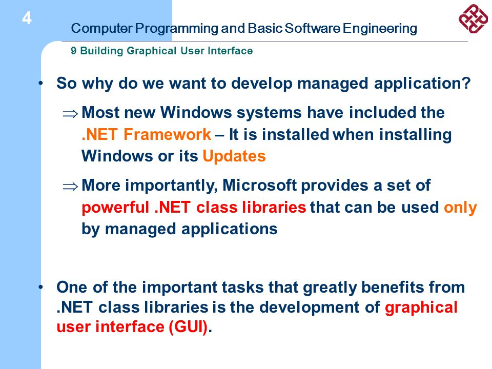 Computer Programming and Basic Software Engineering 9 Building Graphical User Interface 4 So why do we want to develop managed application?  Most new
