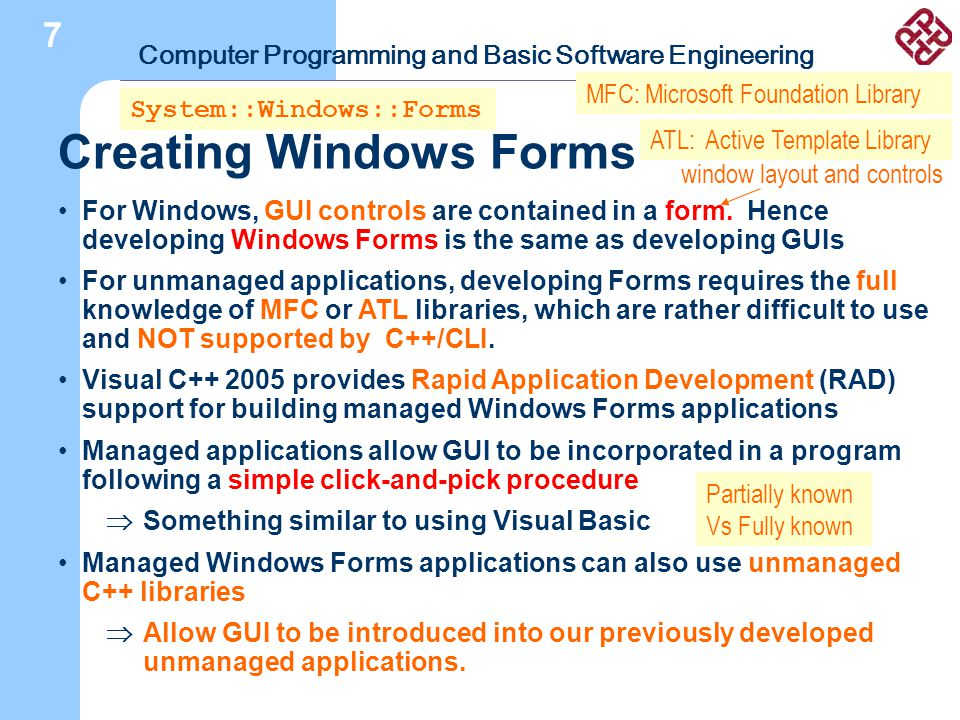 Computer Programming and Basic Software Engineering 9 Building Graphical User Interface 7 Creating Windows Forms For Windows, GUI controls are contained in a form.