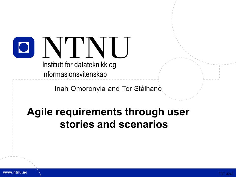 TDT 4242 Inah Omoronyia and Tor Stålhane Agile requirements through user stories and scenarios TDT 4242 Institutt for datateknikk og informasjonsvitenskap