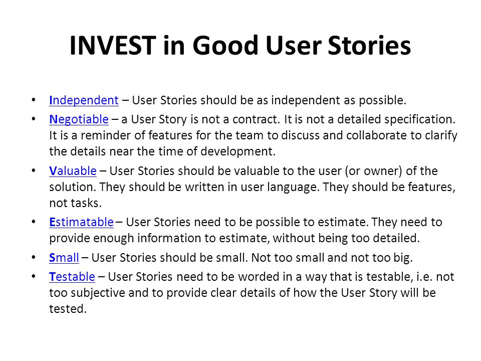 INVEST in Good User Stories Independent – User Stories should be as independent as possible.