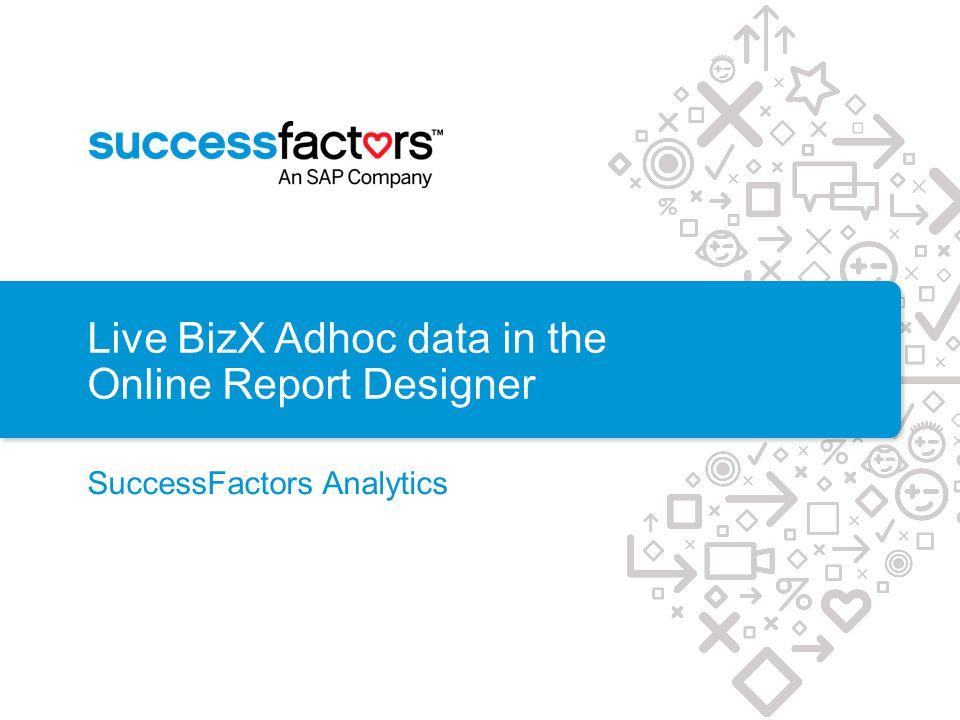 Live BizX Adhoc data in the Online Report Designer SuccessFactors Analytics