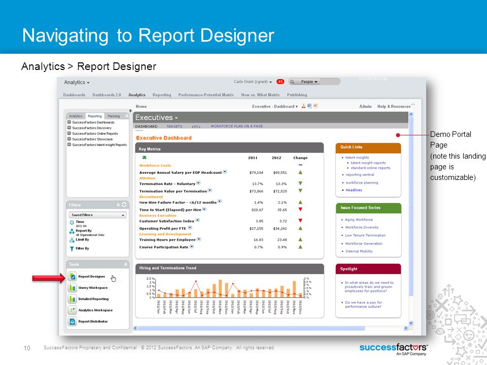 10 SuccessFactors Proprietary and Confidential © 2012 SuccessFactors, An SAP Company. All rights reserved. Navigating to Report Designer Analytics > R