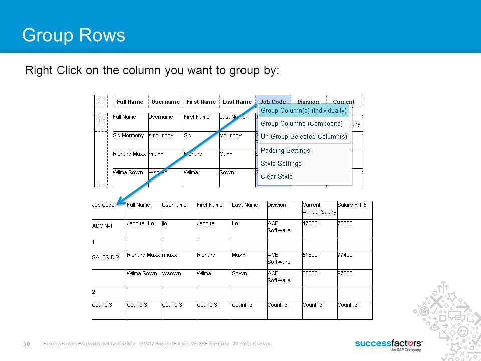 30 SuccessFactors Proprietary and Confidential © 2012 SuccessFactors, An SAP Company. All rights reserved. Group Rows Right Click on the column you wa