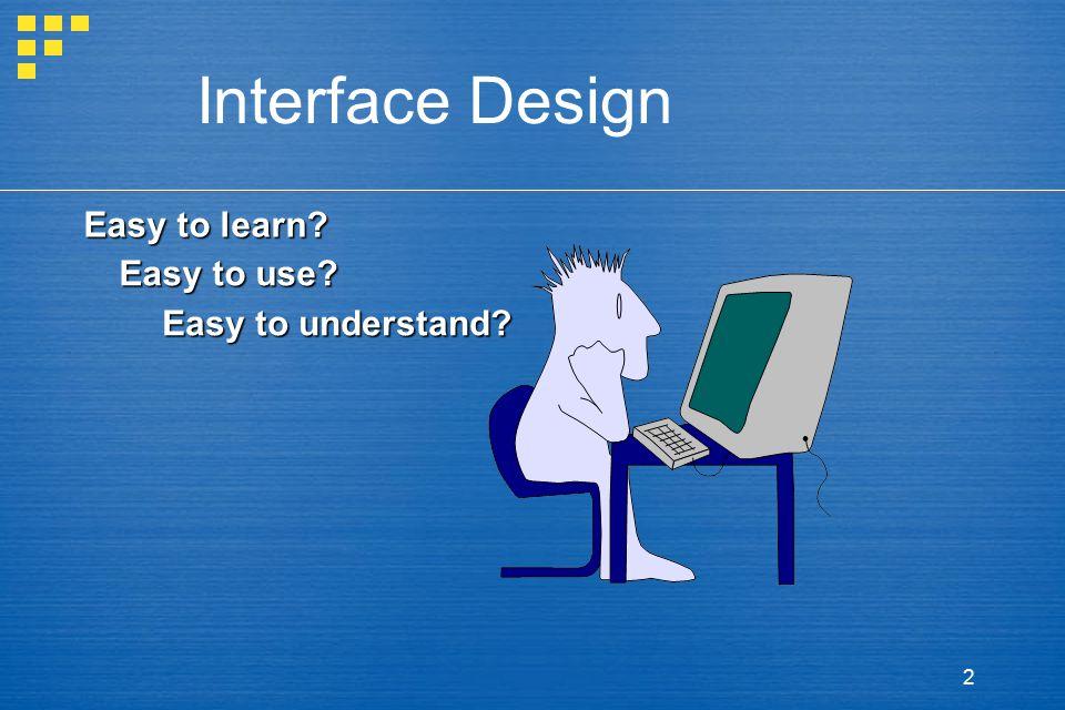 3 Interface Design lack of consistency too much memorization no guidance / help no context sensitivity poor response Arcane/unfriendly Typical Design Errors
