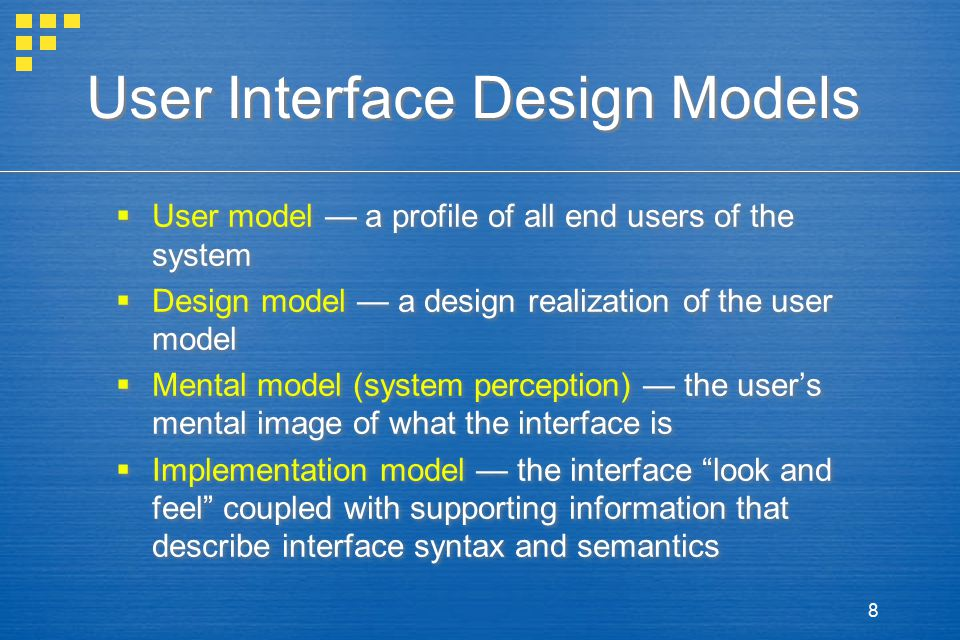 8 User Interface Design Models  User model — a profile of all end users of the system  Design model — a design realization of the user model  Menta