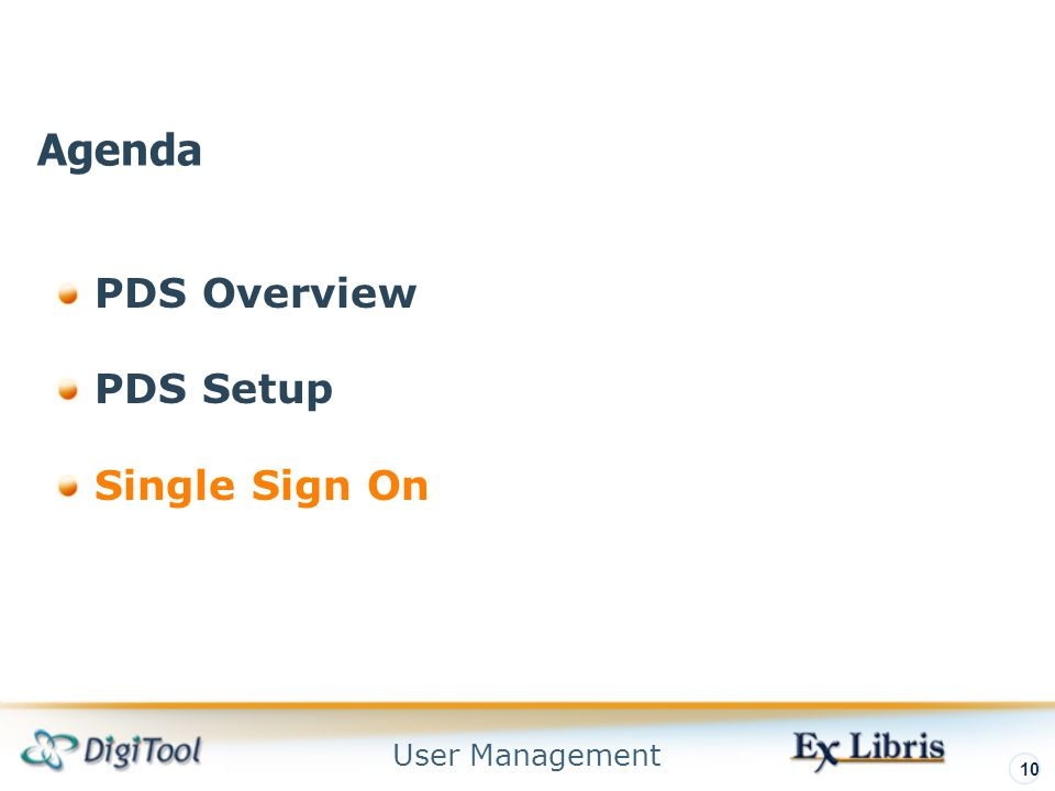 User Management 10 PDS Overview PDS Setup Single Sign On Agenda