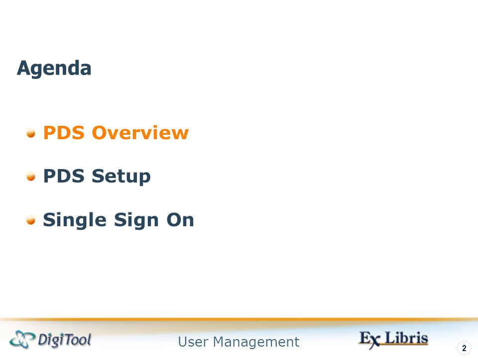 User Management 13 PDS SSO Setup [LOGOUT] TYPE2 = digitool,metalib,aleph [END] There are two configuration options: TYPE 1: Enable automatic Sign Off—when logging off from one application, the user is automatically logged off from all other applications defined as TYPE 1.