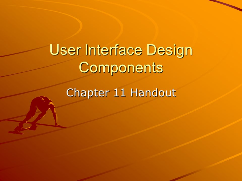 User Interface Design Components Chapter 11 Handout