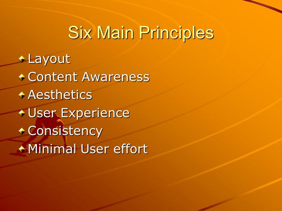 Six Main Principles Layout Content Awareness Aesthetics User Experience Consistency Minimal User effort