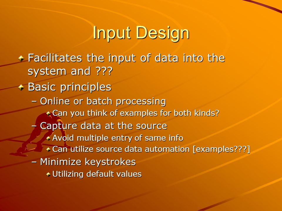Input Design Facilitates the input of data into the system and ??.
