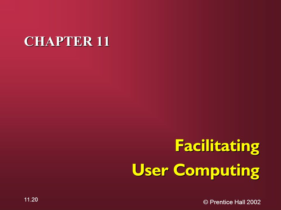 © Prentice Hall 2002 11.20 CHAPTER 11 Facilitating User Computing