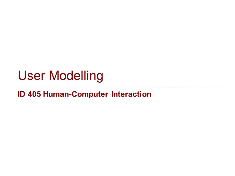User Modelling ID 405 Human-Computer Interaction