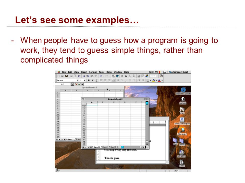 Let's see some examples… -When people have to guess how a program is going to work, they tend to guess simple things, rather than complicated things