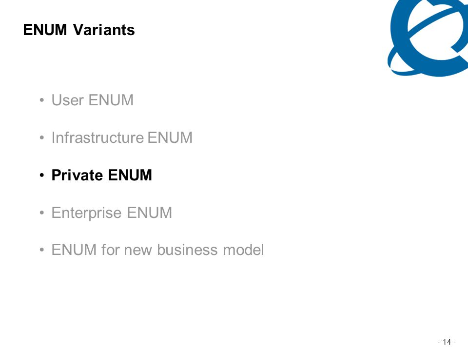 - 14 - ENUM Variants User ENUM Infrastructure ENUM Private ENUM Enterprise ENUM ENUM for new business model