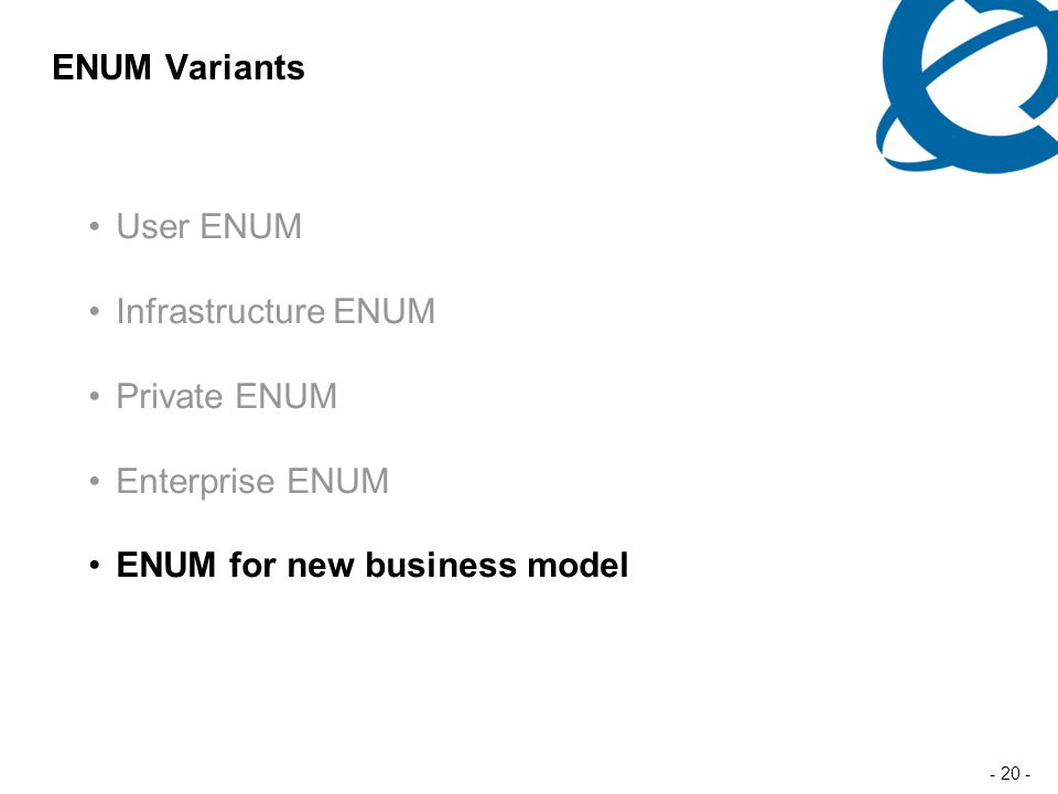 - 20 - ENUM Variants User ENUM Infrastructure ENUM Private ENUM Enterprise ENUM ENUM for new business model