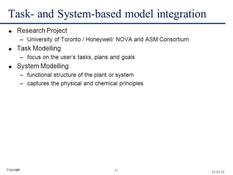 17 01/03/20 Copyright Task- and System-based model integration u Research Project –University of Toronto / Honeywell/ NOVA and ASM Consortium u Task M