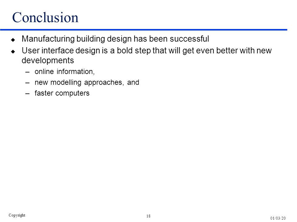 18 01/03/20 Copyright Conclusion u Manufacturing building design has been successful u User interface design is a bold step that will get even better