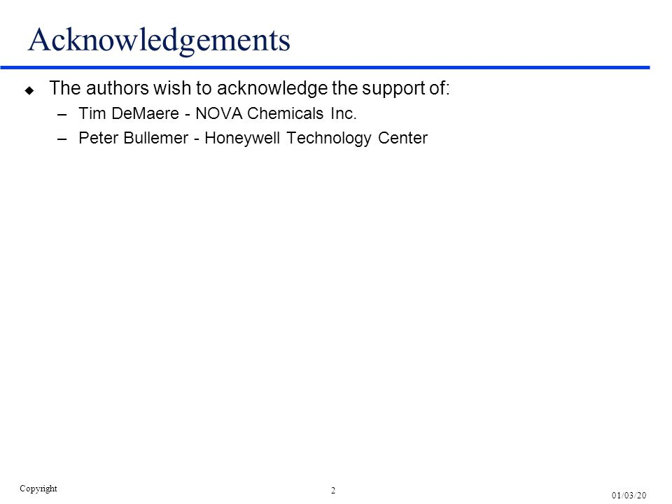 2 01/03/20 Copyright Acknowledgements u The authors wish to acknowledge the support of: –Tim DeMaere - NOVA Chemicals Inc. –Peter Bullemer - Honeywell