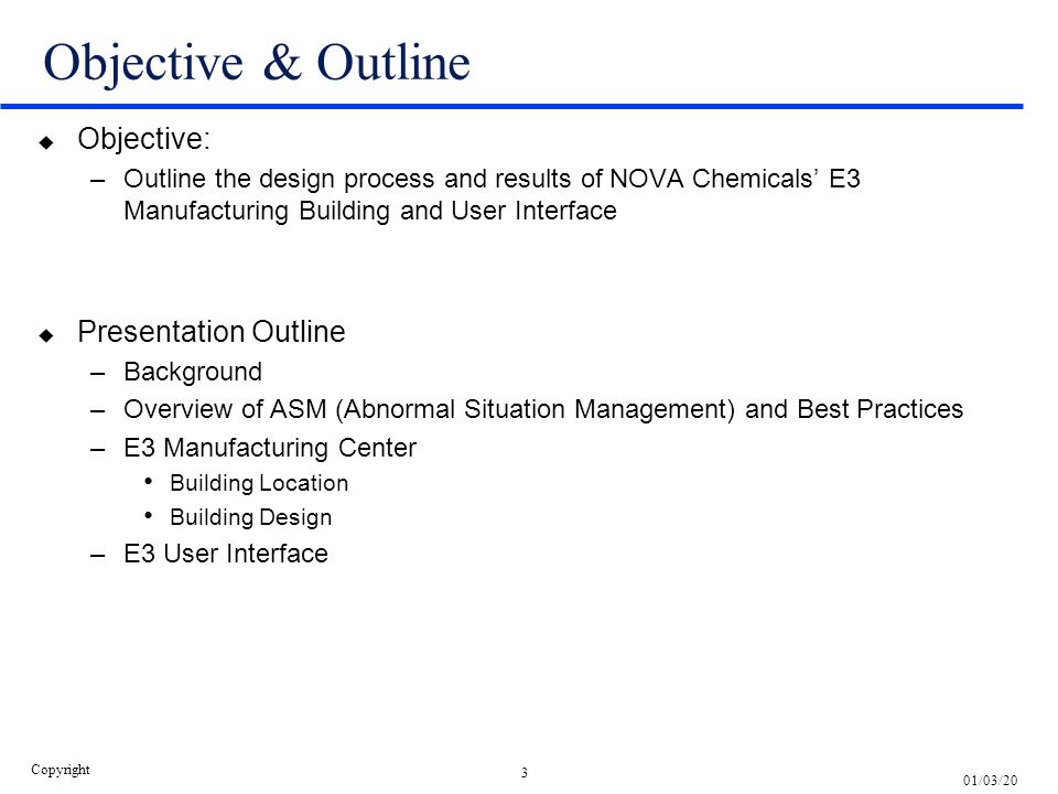 3 01/03/20 Copyright Objective & Outline u Objective: –Outline the design process and results of NOVA Chemicals' E3 Manufacturing Building and User In