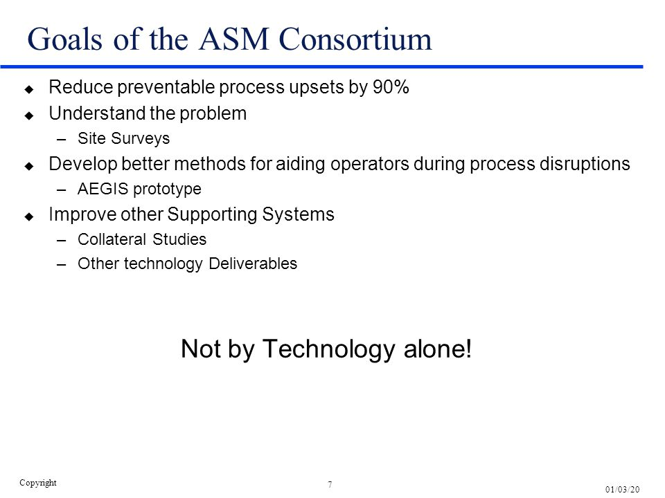 7 01/03/20 Copyright Goals of the ASM Consortium u Reduce preventable process upsets by 90% u Understand the problem –Site Surveys u Develop better me