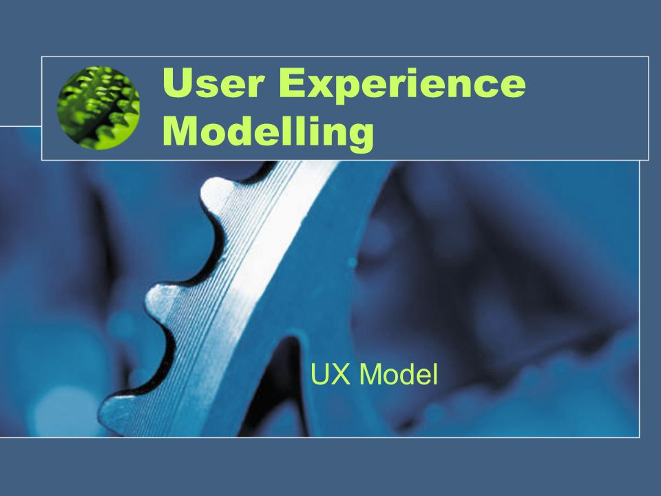 User Experience Modelling UX Model