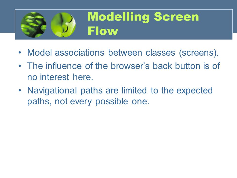 Modelling Screen Flow Model associations between classes (screens). The influence of the browser's back button is of no interest here. Navigational pa