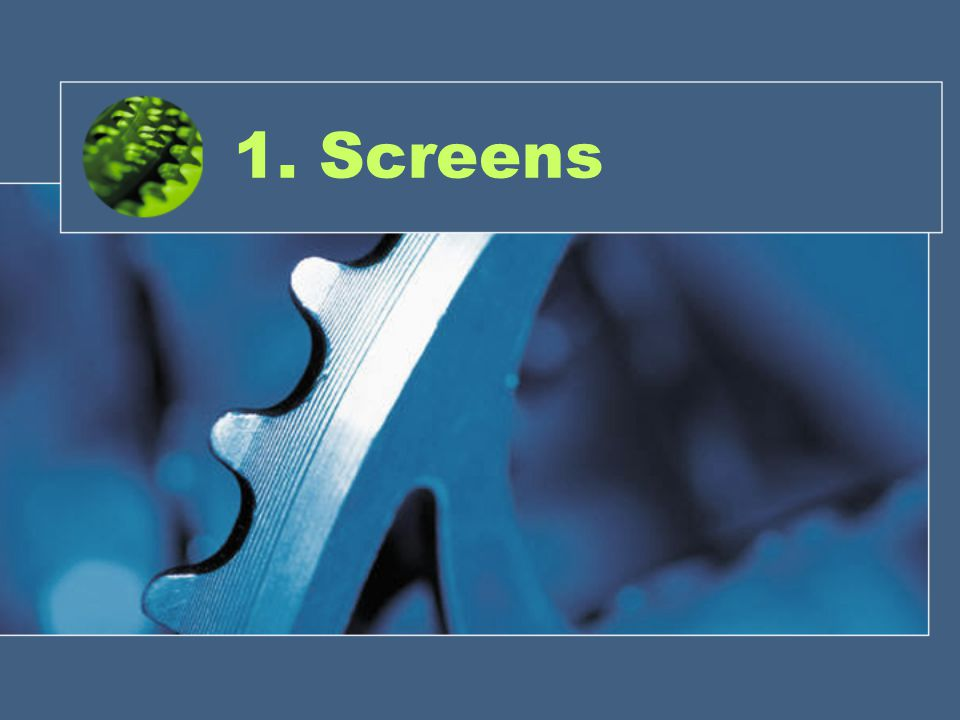 1. Screens