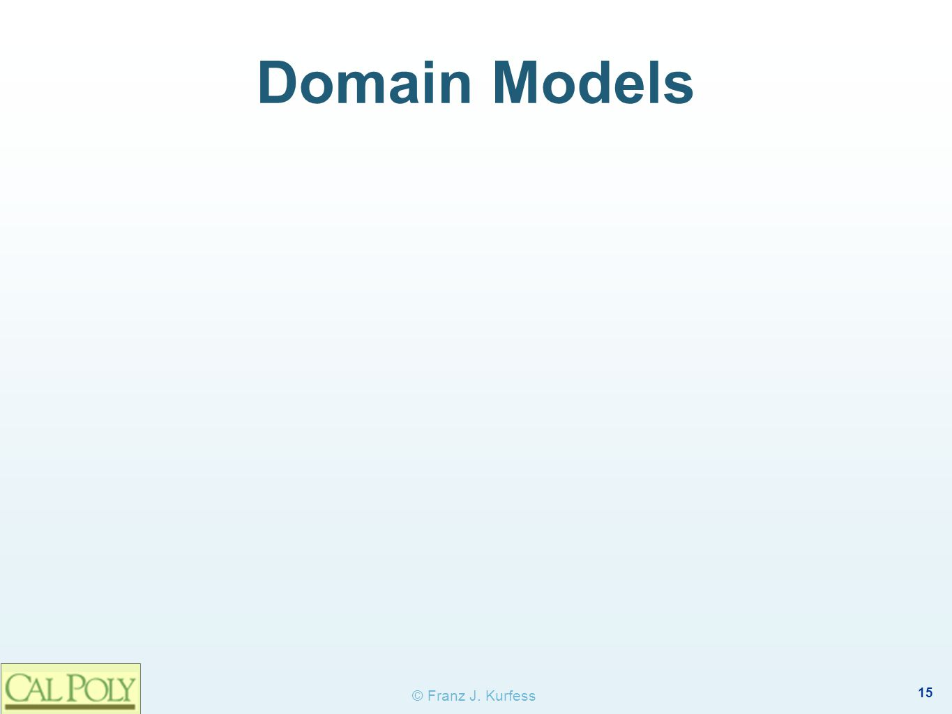 15 © Franz J. Kurfess Domain Models