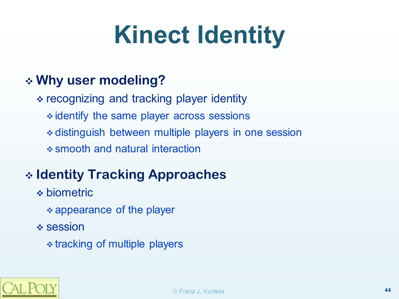 44 © Franz J. Kurfess Kinect Identity ❖ Why user modeling.