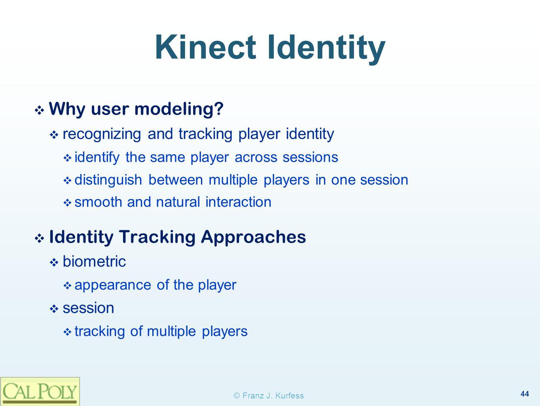 44 © Franz J.Kurfess Kinect Identity ❖ Why user modeling.