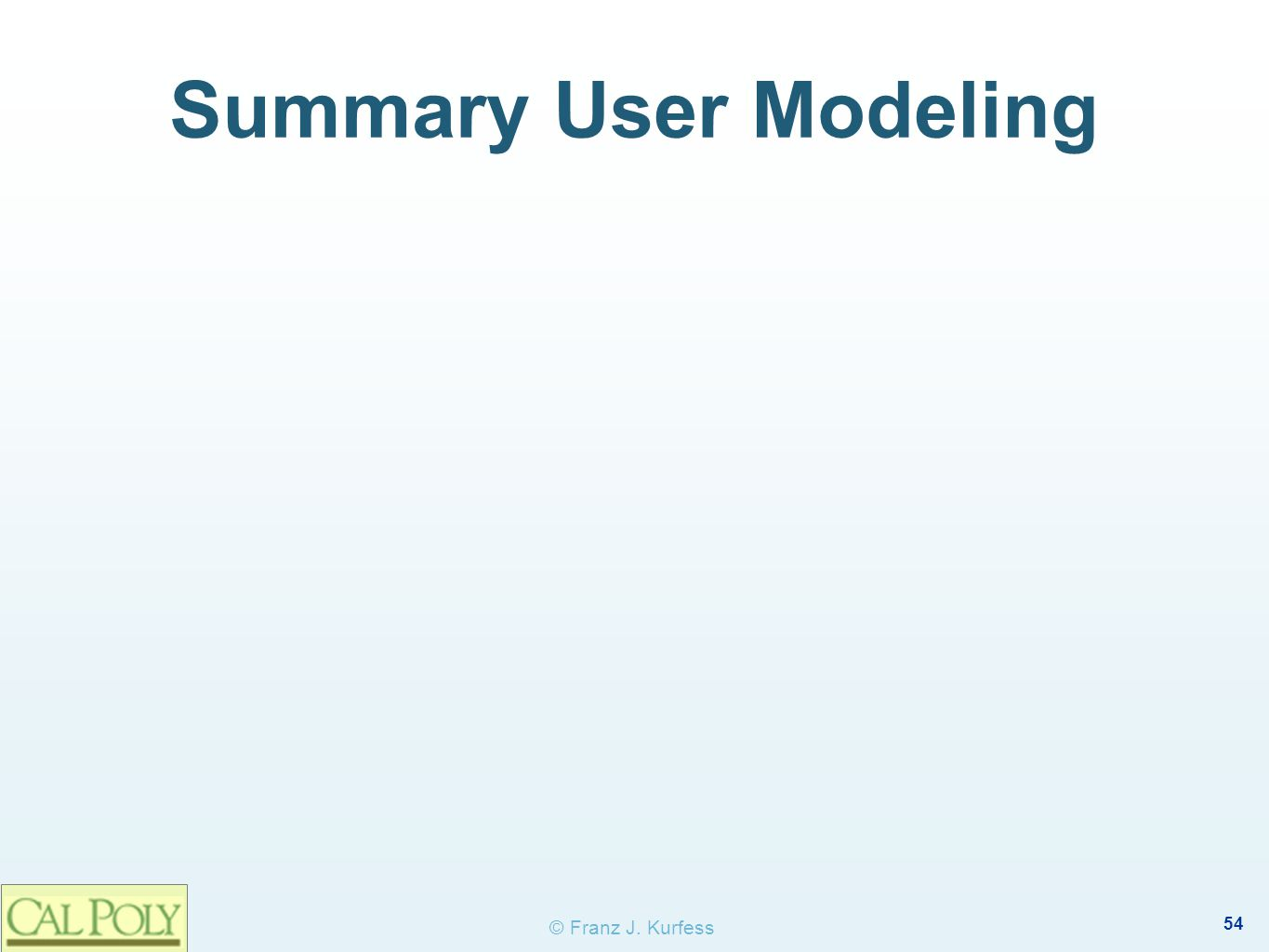 54 © Franz J. Kurfess Summary User Modeling