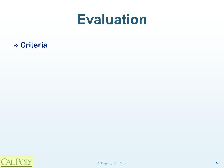 59 © Franz J. Kurfess Evaluation ❖ Criteria
