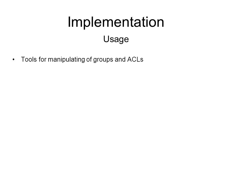 Implementation Tools for manipulating of groups and ACLs Usage