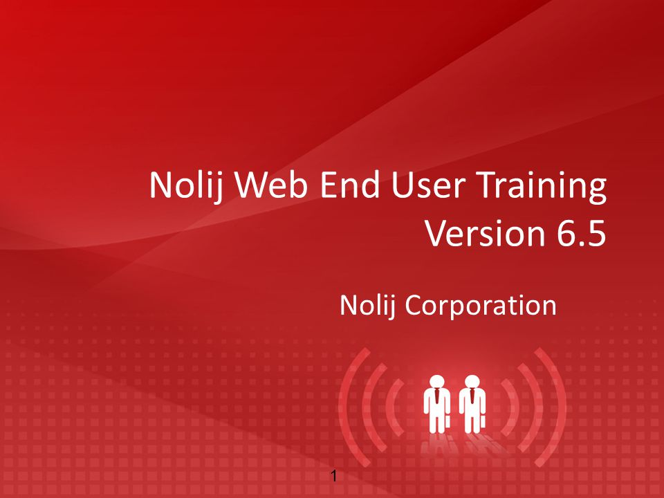 Nolij Web End User Training Version 6.5 Nolij Corporation 1