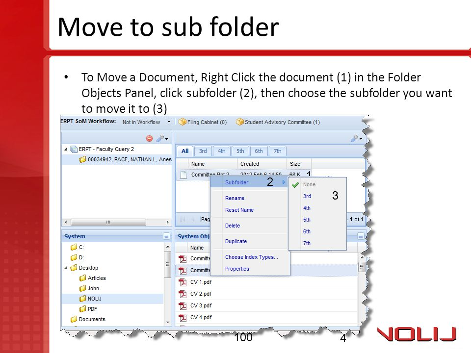 Move to sub folder To Move a Document, Right Click the document (1) in the Folder Objects Panel, click subfolder (2), then choose the subfolder you wa