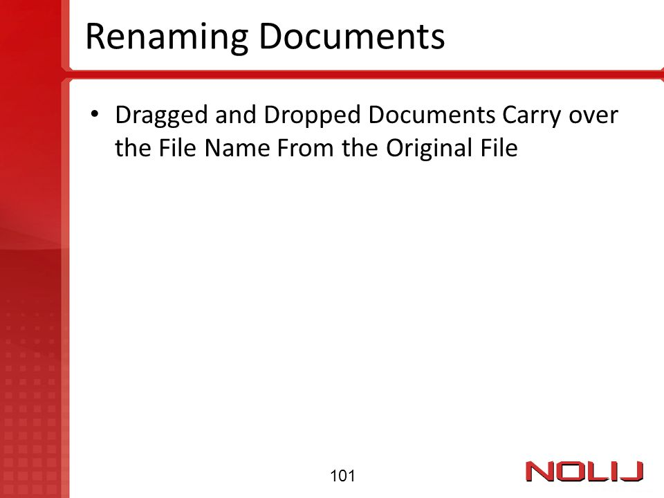 Renaming Documents Dragged and Dropped Documents Carry over the File Name From the Original File 101