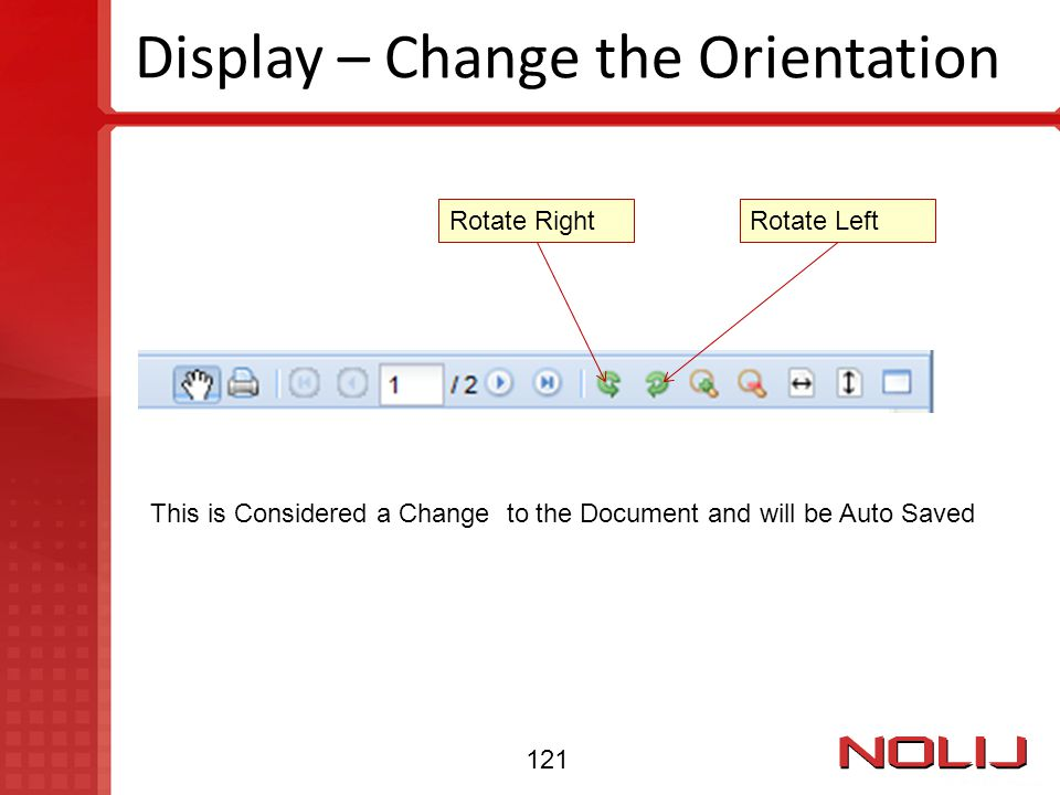 Display – Change the Orientation Rotate RightRotate Left This is Considered a Change to the Document and will be Auto Saved 121