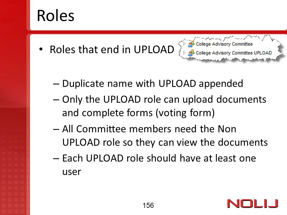 Roles Roles that end in UPLOAD – Duplicate name with UPLOAD appended – Only the UPLOAD role can upload documents and complete forms (voting form) – Al