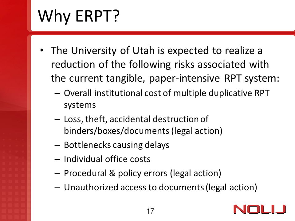 Why ERPT? The University of Utah is expected to realize a reduction of the following risks associated with the current tangible, paper-intensive RPT s