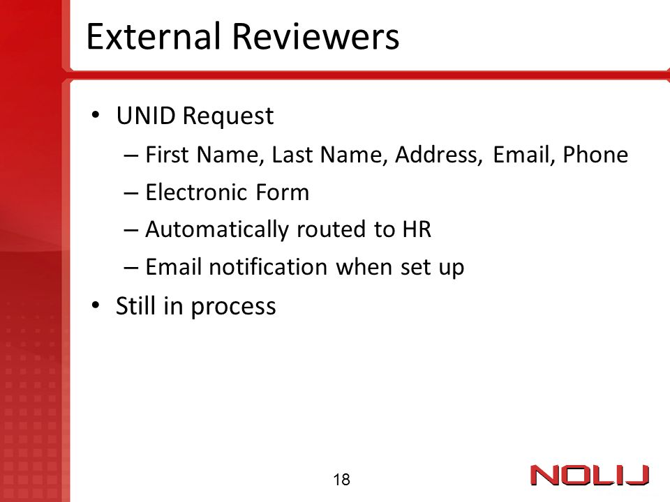 External Reviewers UNID Request – First Name, Last Name, Address, Email, Phone – Electronic Form – Automatically routed to HR – Email notification whe