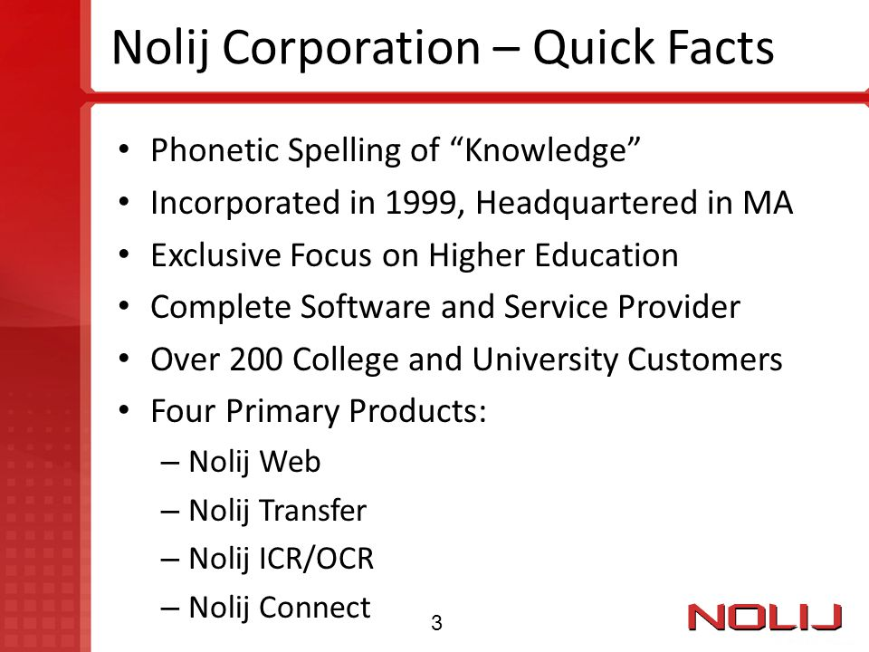 "Nolij Corporation – Quick Facts Phonetic Spelling of ""Knowledge"" Incorporated in 1999, Headquartered in MA Exclusive Focus on Higher Education Complet"