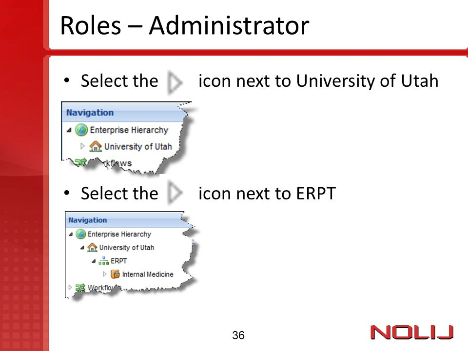 Roles – Administrator Select the icon next to University of Utah Select the icon next to ERPT 36