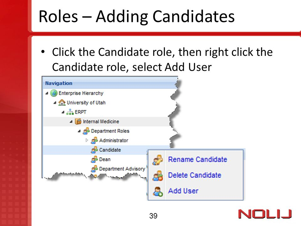 Roles – Adding Candidates Click the Candidate role, then right click the Candidate role, select Add User 39