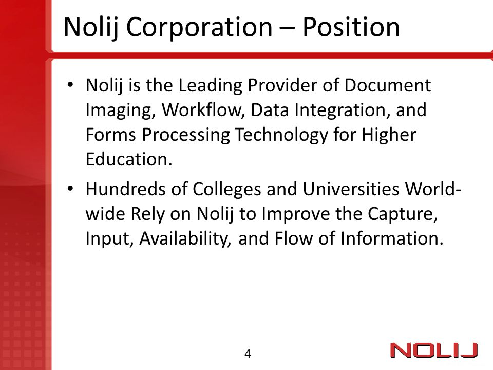 Nolij Corporation – Position Nolij is the Leading Provider of Document Imaging, Workflow, Data Integration, and Forms Processing Technology for Higher